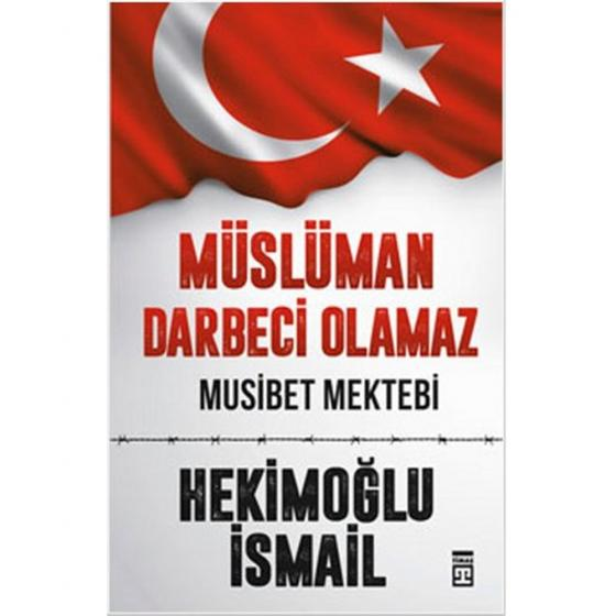 Müslüman Darbeci Olamaz - Hekimoğlu İsmail - Timaş Yayınları