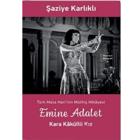 Emine Adalet Kara Kaküllü Kız-Türk Mata Hari'nin Müthiş Hikayesi
