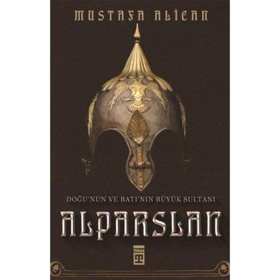 Doğunun ve Batının Büyük Sultanı Alparslan-Mustafa Alican