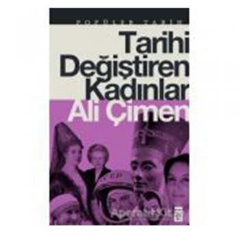 Tarihi Değiştiren Kadınlar - Ali Çimen - Timaş Yayınları