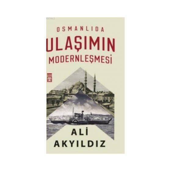 Osmanlıda Ulaşımın Modernleşmesi Ali Akyıldız Timaş Yayınları