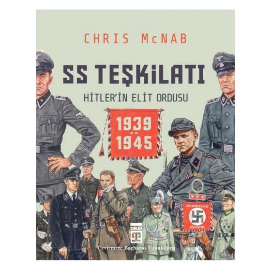 SS Teşkilatı: Hitlerin Elit Ordusu 1939-1945