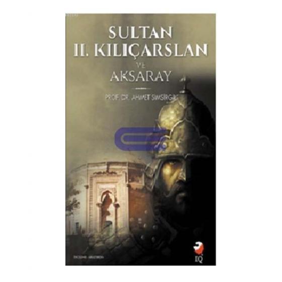Sultan 2. Kılıçarslan ve Aksaray IQ Kültür Sanat Yayıncılık