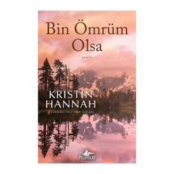 Bin Ömrüm Olsa Kristin Hannah Pegasus Yayınları