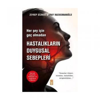 Hastalıkların Duygusal Sebepleri - Eray Hacıosmanoğlu - Timaş Yayınları