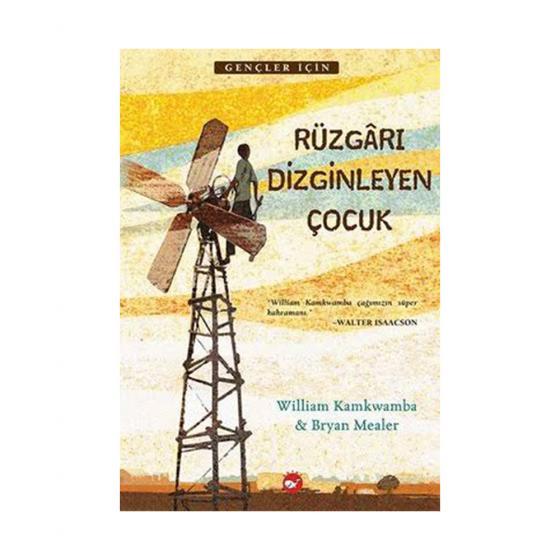 Rüzgarı Dizginleyen Çocuk - William Kamkwamba - Beyaz Balina Yayınları