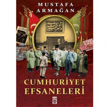Cumhuriyet Efsaneleri Mustafa Armağan Timaş Yayınları