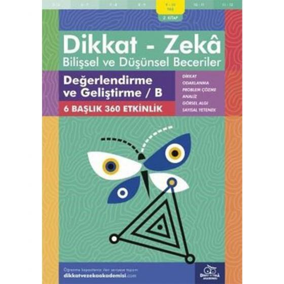 Dikkat Zeka - Bilişsel ve Düşünsel Beceriler 9-10 Yaş Değerlendirme ve Geliştirme 2.Kitap B