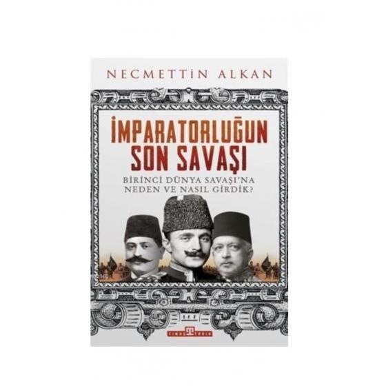 İmparatorluğun Son Savaşı Necmettin Alkan Timaş Yayınları