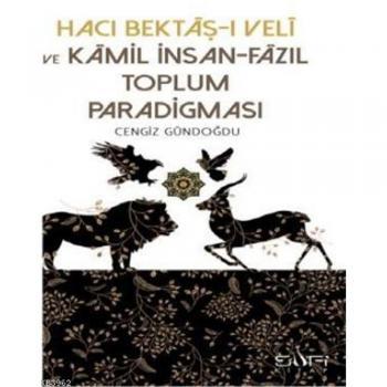 HACI BEKTAŞI VELİ VE KAMİL İNSAN FAZIL TOPLUM PARADİGMASI / SUFİ